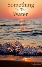 Something In The Water [#Wattys2015] by Writer_Sneed