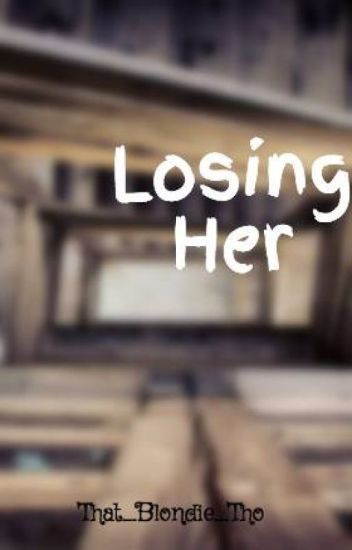 Losing Her