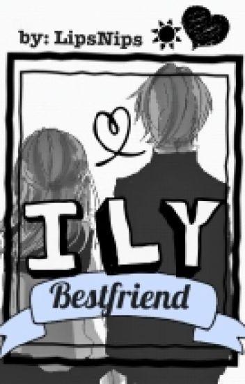 I.L.Y bestfriend