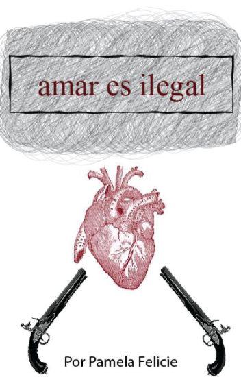 amar es ilegal