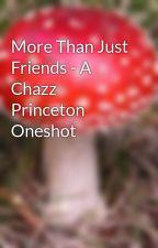 More Than Just Friends - A Chazz Princeton Oneshot by rizanicole