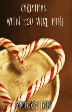 Christmas when you were mine by Malliecat