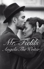 Mr. Fields [BWWM] Wattys2016 by AngelaTheWriter