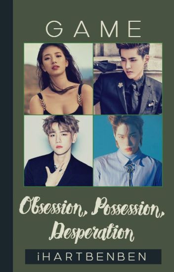 GAME (Obsession, Posession, Desperation)