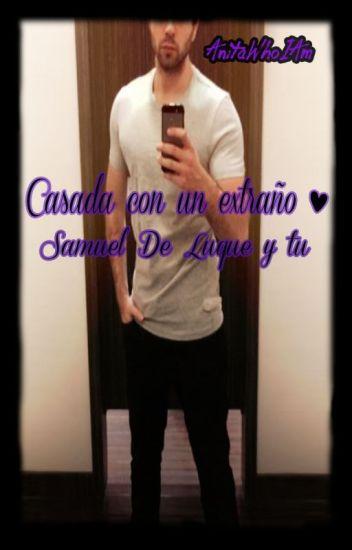 Casada con un extraño - Samuel De Luque |Vegetta777| y Tu (ADAPTADA)