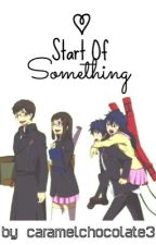 Blue Exorcist - Start of Something (COMPLETED) by caramelchocolate3