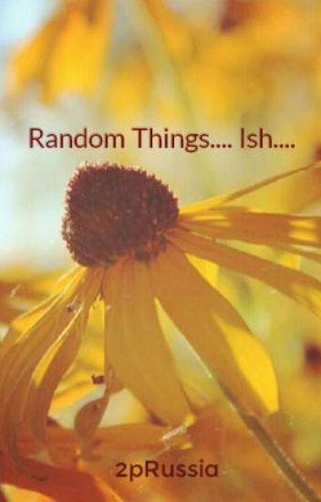 Random Things....  Ish....