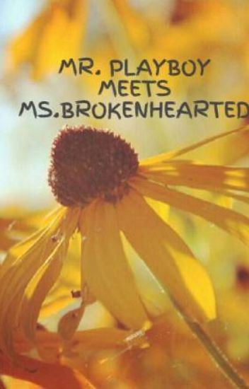 MR. PLAYBOY MEETS MS.BROKENHEARTED
