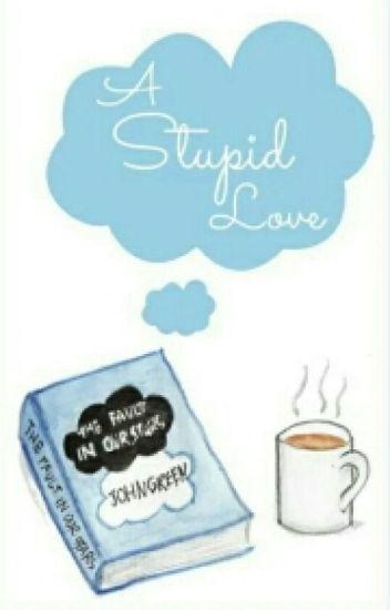A Stupid Love