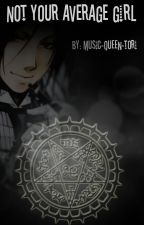 Not your average girl, Black butler x reader!! by Music-queen-Tori