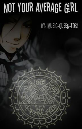 Not your average girl, Black butler x reader!! by Creation-queen-Tori