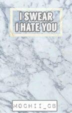 I Swear, I Hate You by mochii_cb