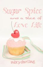 Sugar & Spice and A Slice of Love Life by MixyDarling