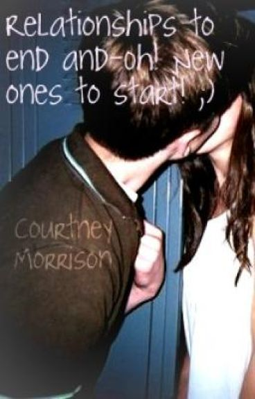 Relationships to end and-Oh! New ones to start! (;