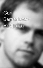 Gari Berasaluze · Red tulips by kalaportu