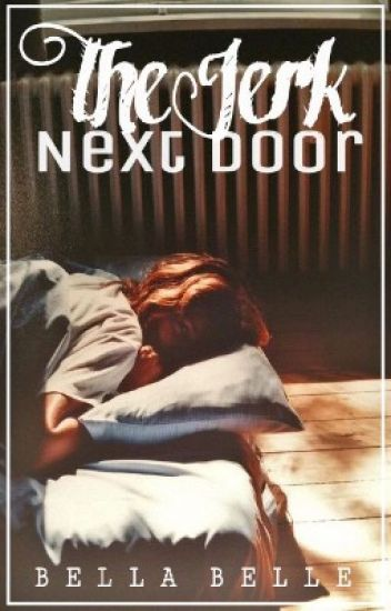 The Jerk Next Door #Wattys2016