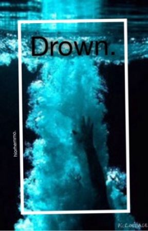 Drown. | c.h au by hiorhemmo