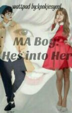 MA BOY:His Into Her! (Short story) by yanieraneous