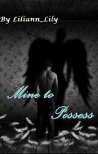 Mine to Possess by Liliannlily