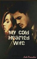 MY COLD HEARTED WIFE by soletraveler