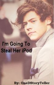 I'm Going To Steal Her iPod (A Harry Styles Fan Fiction) by OneDStoryteller