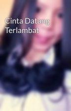 Cinta Datang Terlambat by GinaNurA