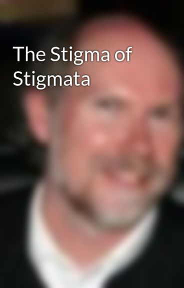 The Stigma of Stigmata by stephenschrum
