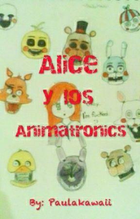 Alice y los animatronics [Terminada... Más o menos] by paulakawaii