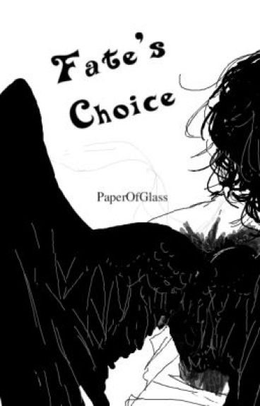 Fate's Choice (ON HOLD) by PaperOfGlass