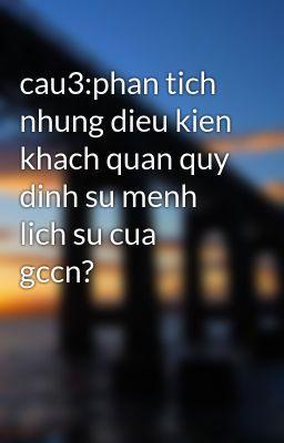 cau3:phan tich nhung dieu kien khach quan quy dinh su menh lich su cua gccn?