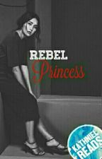 REBEL PRINCESS (Completed) by misspiggykn