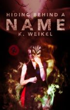 Hiding Behind A Name (Maskless Trilogy #2) by renesmeewolfe
