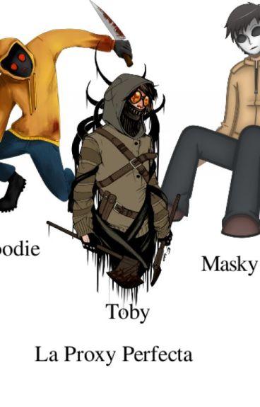 La Proxy Perfecta ( Masky,Hoodie,Toby y Tu)