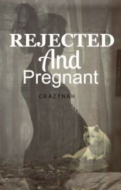 Rejected and pregnant by Crazynah