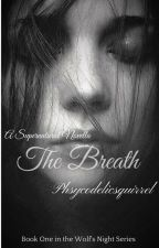 The Breath (Book 1 in the Wolf's Night Series) by Psycodelicsquirrel