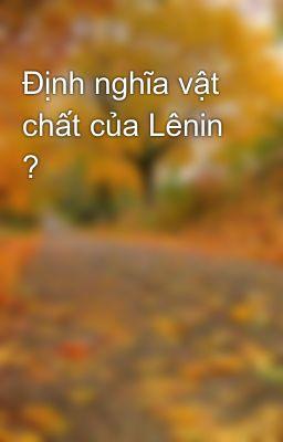 Định nghĩa vật chất của Lênin ?
