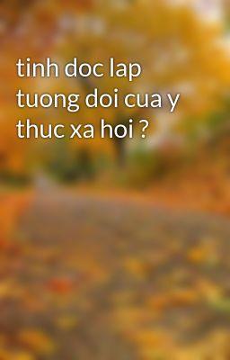 tinh doc lap tuong doi cua y thuc xa hoi ?