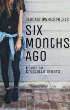 Six Months Ago by BlackandWhitePetals