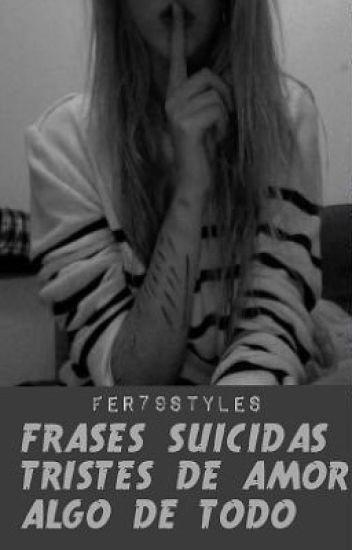 Frases Suicidas Tristes De Amor Algo De Todo Fer79styles Wattpad