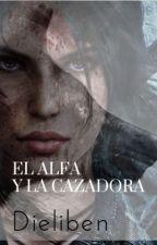 El Alfa y la Cazadora [Por finalizar] by Dieliben
