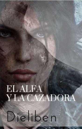 El Alfa y la Cazadora [Por finalizar]