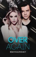 Over Again. | h.s by bemyhalfheart