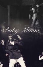 Baby Mama (Under Major Editing) by KelseyJeraniAleeah