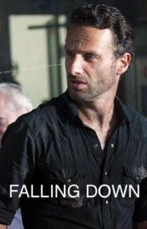 Falling Down (Rick Grimes Romance) by AlwaysLoveMe2