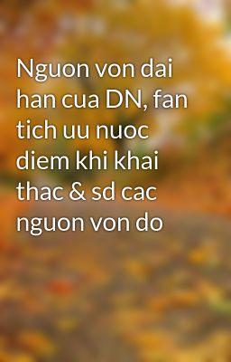 Nguon von dai han cua DN, fan tich uu nuoc diem khi khai thac & sd cac nguon von do