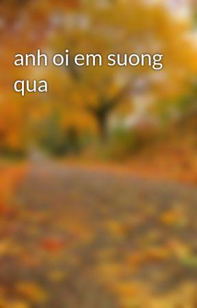 anh oi em suong qua by phuongthanh991