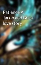 Patience A Jacob and Bella love story by crazy-beep