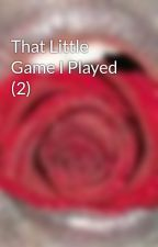 That Little Game I Played (2) by livelonginphosphor