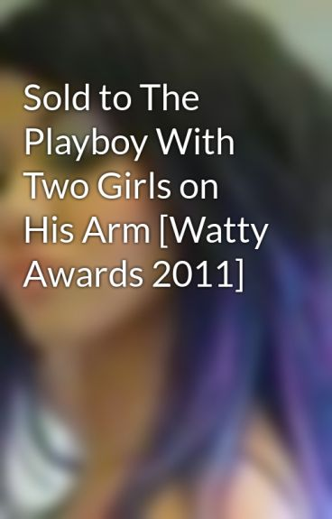 Sold to The Playboy With Two Girls on His Arm [Watty Awards 2011]