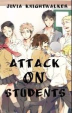 Attack On Students (An AoT/SnK Fanfiction) by YuliaPlisetskaya
